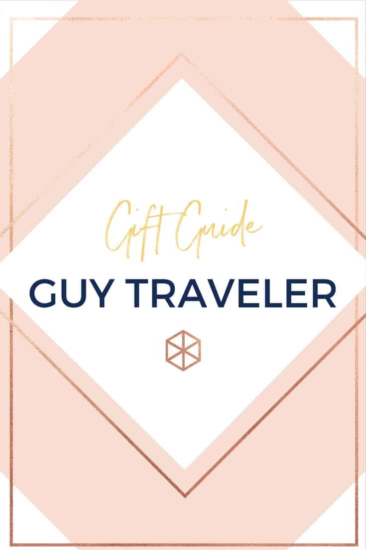 GIFT GUIDE FOR THE GUY TRAVELER