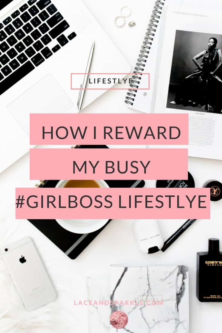 HOW I REWARD MY BUSY GIRLBOSS LIFESTYLE *