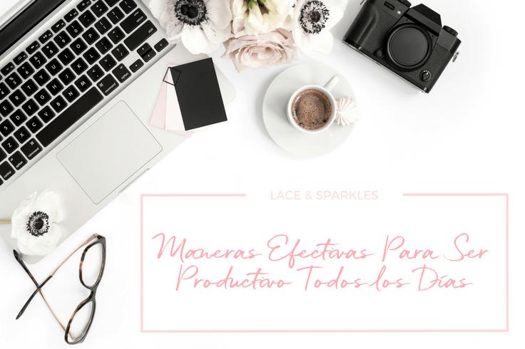 Tips Para Ser Productivo Todos Los Dias - Lace and Sparkles
