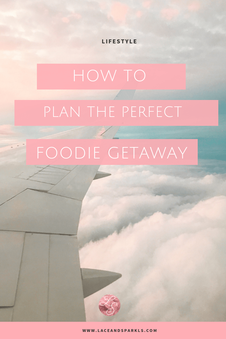 Plan Your Foodie Getaway - Lace and Sparkles