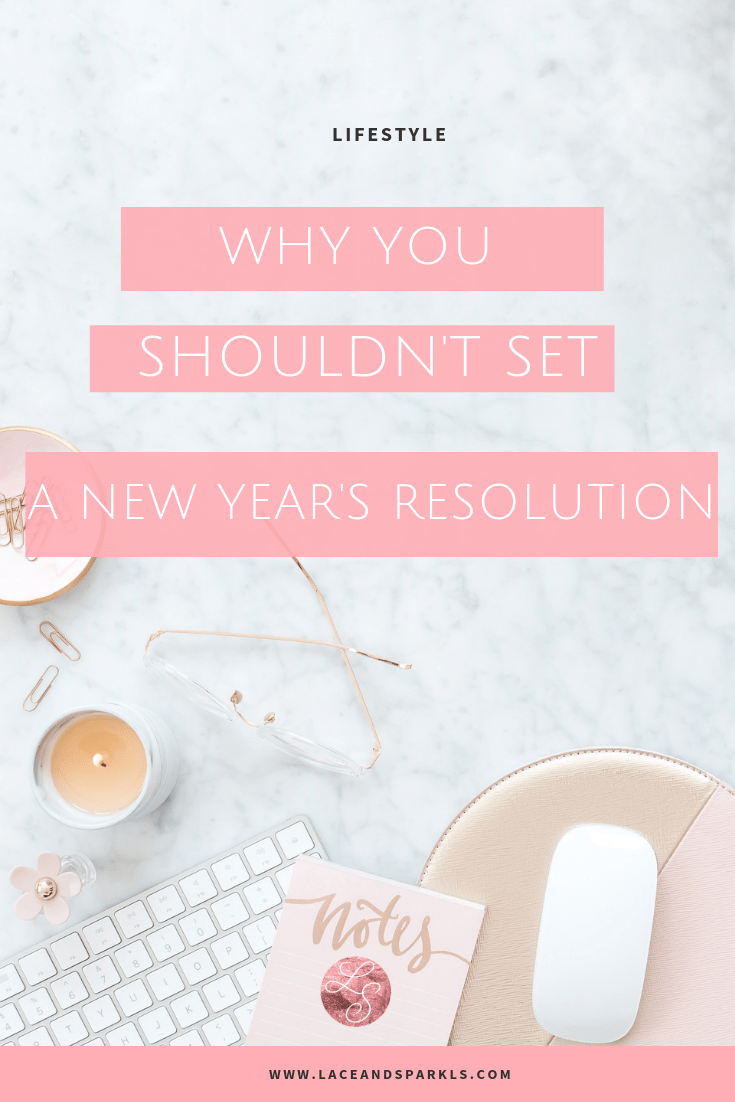 Why Not to Set New Years Resolutions - Lace and Sparkles